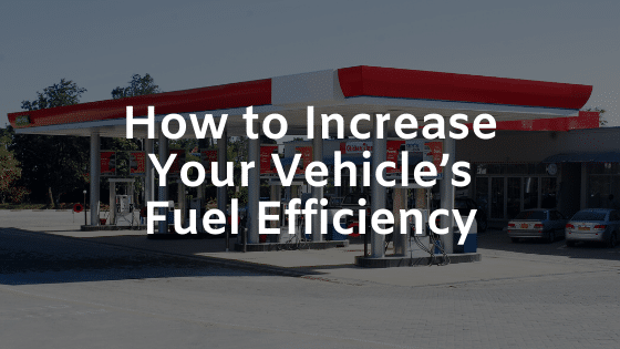 How to Increase Your Vehicle's Fuel Efficiency